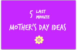 Last Minute Mother's Day Ideas